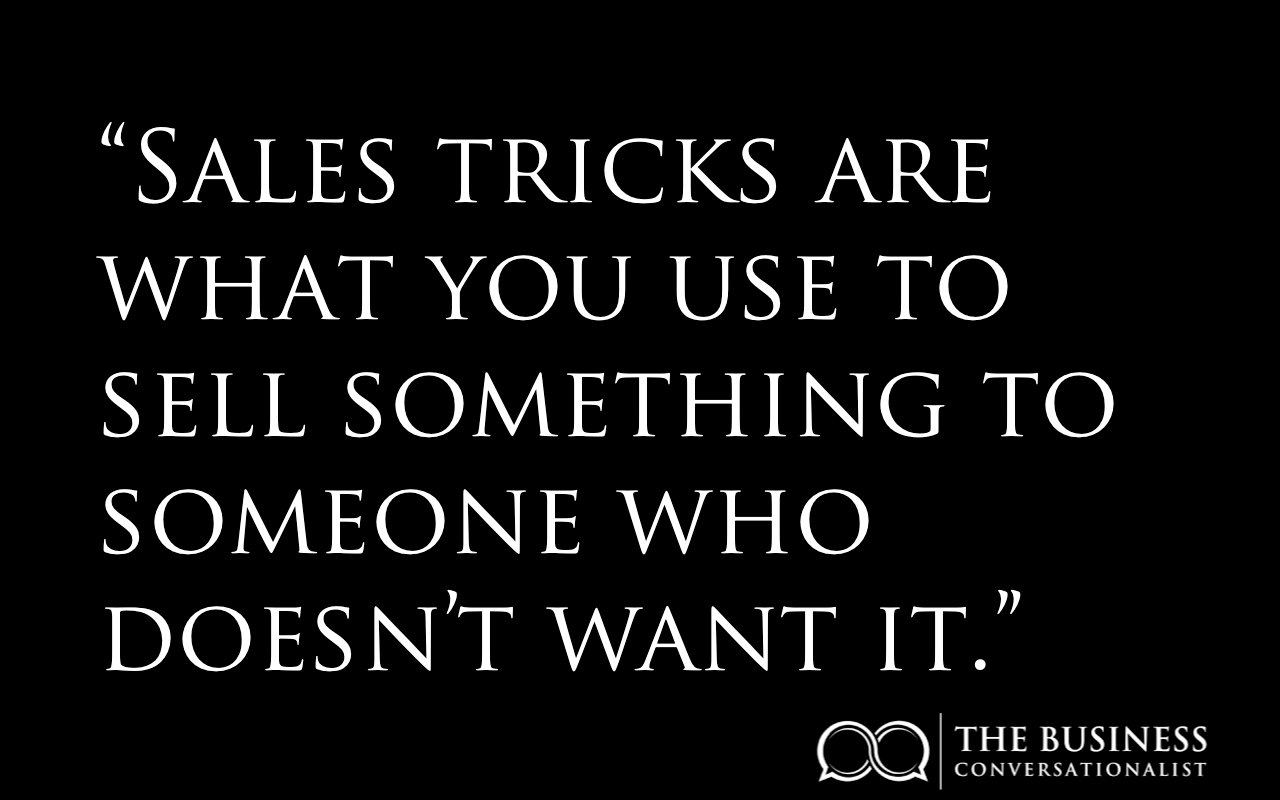 Sales tricks are what people use to sell something to someone who doesn't want it