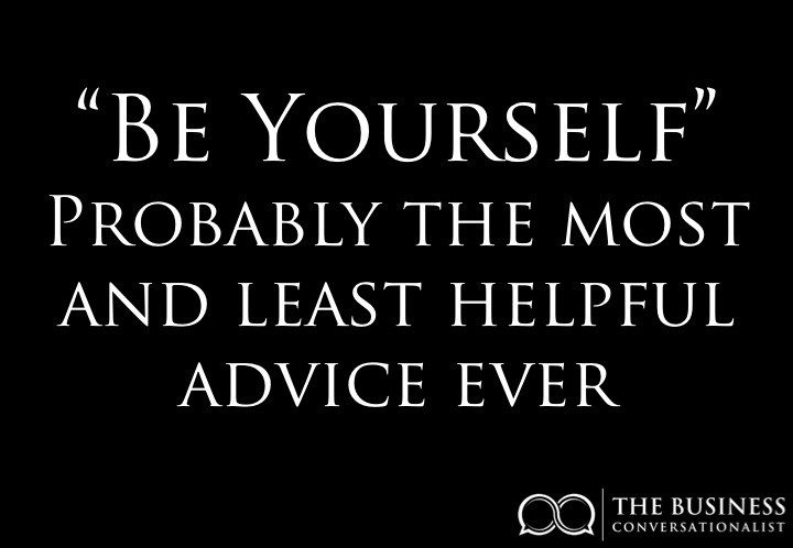 Be Yourself - Probably the most and least helpful advice ever.