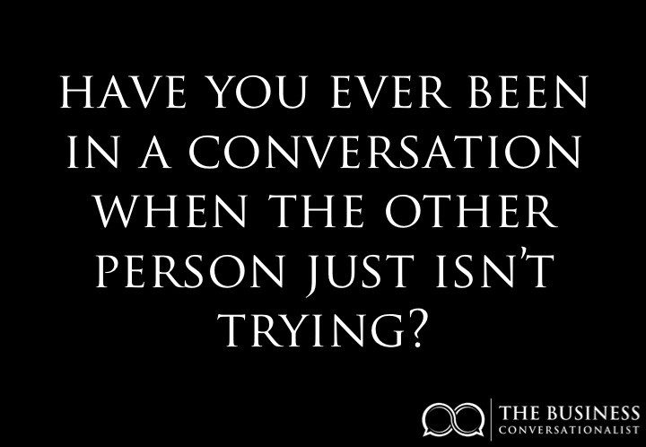 Lazy Conversations - Have you ever been in a conversation when the other person just isn't trying?