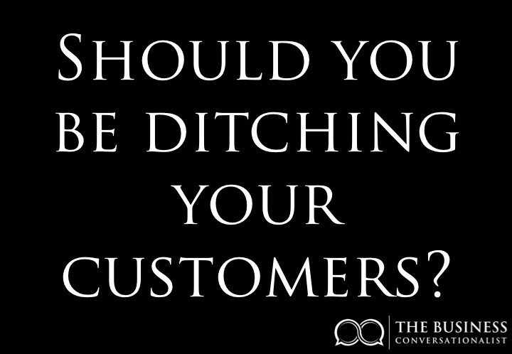 Should you be ditching your customers?