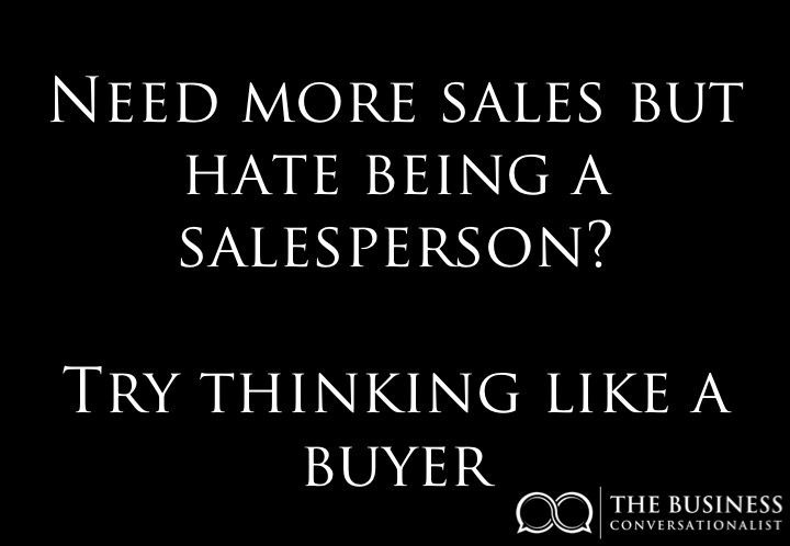 Need more sales but hate being a salesperson? Try thinking like a buyer